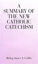 SUMMARY OF THE NEW CATHOLIC CATECHISM