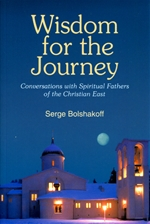 WISDOM FOR THE JOURNEY<br>Conversations with Spiritual Fathers of the Christian East