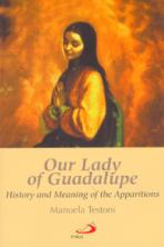 OUR LADY OF GUADALUPE<br>History and Meaning of the Apparition