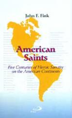 AMERICAN SAINTS<br>Five Centuries of Heroic Sanctity on the American Continent