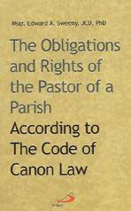 THE OBLIGATIONS AND RIGHTS OF THE PASTOR OF A PARISH<br>According to the Code of Canon Law