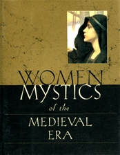 WOMEN MYSTICS OF THE MEDIEVAL ERA<br>12th - 14th Centuries