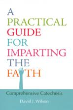 A PRACTICAL GUIDE FOR IMPARTING THE FAITH<br>Comprehensive Catechesis<br>(Please choose Sales Catalog for Shipping Charge)