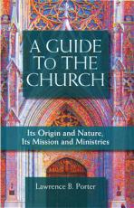 A GUIDE TO THE CHURCH<br>Its Origin and Nature, Its Mission and Ministries
