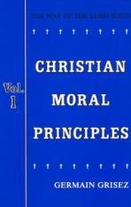 CHRISTIAN MORAL PRINCIPLES, VOL. 1<br>The Way of the Lord Jesus