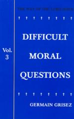 DIFFICULT MORAL QUESTIONS, VOL. 3<br>The Way of the Lord Jesus