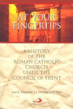 AT YOUR FINGERTIPS, VOL. 1<br>A History of the Roman Catholic Church until the Council of Trent<br>(Please choose Sales Catalog for Shipping Charge)