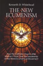 THE NEW ECUMENISM<br>How the Catholic Church after Vatican II took over the Leadership of the World Ecumenical Movement