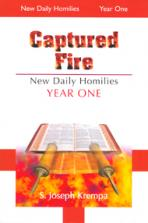 CAPTURED FIRE: NEW DAILY HOMILIES, YEAR ONE
