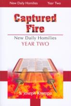 CAPTURED FIRE: NEW DAILY HOMILIES, YEAR TWO