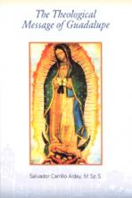 THE THEOLOGICAL MESSAGE OF GUADALUPE<br>(Please choose Sales Catalog for Shipping Charge)