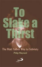 TO SLAKE A THIRST<br>The Matt Talbot Way to Sobriety
