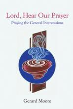 LORD, HEAR OUR PRAYER<br>Praying the General Intercessions