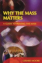 WHY THE MASS MATTERS<br>A Guide to Praying the Mass