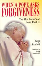 WHEN A POPE ASKS FORGIVENESS<br>The Mea Culpas of John Paul II<br>(Please choose Sales Catalog for Shipping Charge)