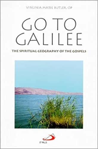 GO TO GALILEE<br>The Spiritual Geography of the Gospels
