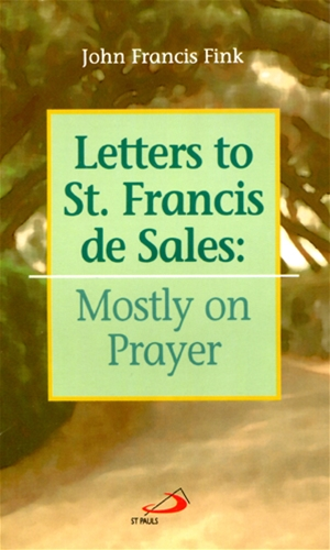 LETTERS TO ST. FRANCIS DE SALES<br>Mostly on Prayer