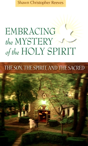 EMBRACING THE MYSTERY OF THE HOLY SPIRIT<br> The Son, The Spirit, and The Sacred