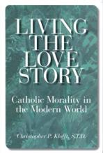 LIVING THE LOVE STORY<br>Catholic Morality in the Modern World<br>(Please choose Sales Catalog for Shipping Charge)