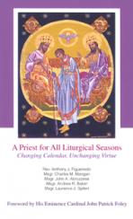 A PRIEST FOR ALL LITURGICAL SEASONS<br>Changing Calendar, Unchanging Virtue<br>(Please choose Sales Catalog for Shipping Charge)