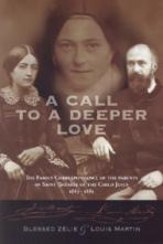 A CALL TO A DEEPER LOVE<br>The Family Correspondence of the Parents of St. Therese of Lixieux 1863-1885